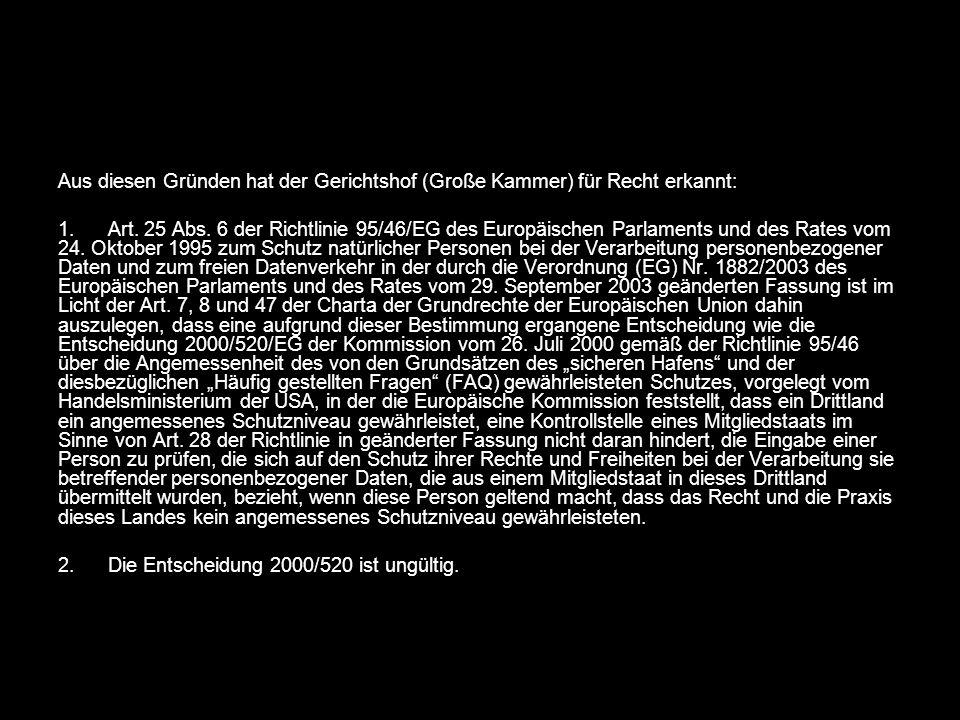 Aus diesen Gründen hat der Gerichtshof (Große Kammer) für Recht erkannt: 1. Art. 25 Abs. 6 der Richtlinie 95/46/EG des Europäischen Parlaments und des