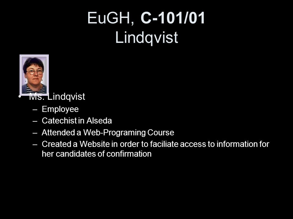 EuGH, C-101/01 Lindqvist Ms. Lindqvist –Employee –Catechist in Alseda –Attended a Web-Programing Course –Created a Website in order to faciliate acces