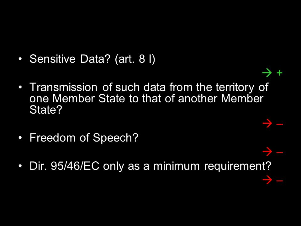 Sensitive Data? (art. 8 I)  + + Transmission of such data from the territory of one Member State to that of another Member State?  – – Freedom of