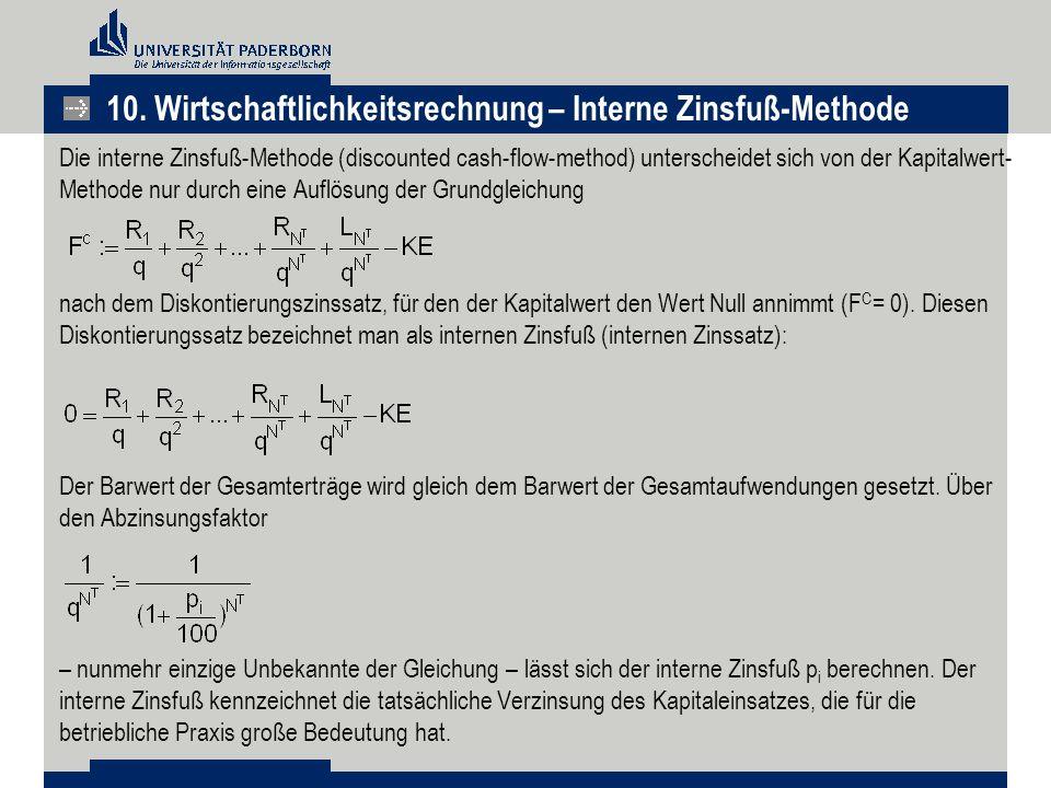 Die interne Zinsfuß-Methode (discounted cash-flow-method) unterscheidet sich von der Kapitalwert- Methode nur durch eine Auflösung der Grundgleichung