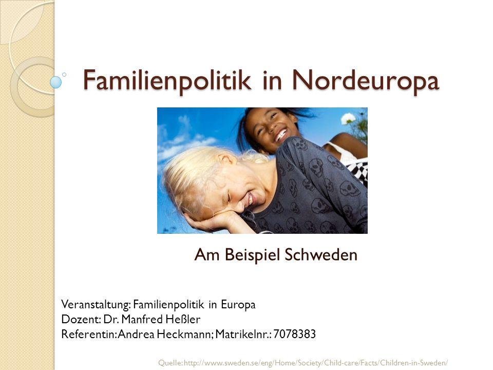 Übersicht Zahlen – Daten – Fakten Prinzipien der schwedischen Politik Schwedische Familienpolitik  3 Säulen der Familienpolitik  Öffentliche Ausgaben  Doppelverdiener-Modell Diskussion