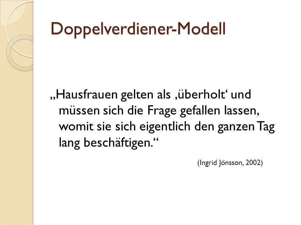 """Doppelverdiener-Modell """"Hausfrauen gelten als 'überholt' und müssen sich die Frage gefallen lassen, womit sie sich eigentlich den ganzen Tag lang beschäftigen. (Ingrid Jönsson, 2002)"""