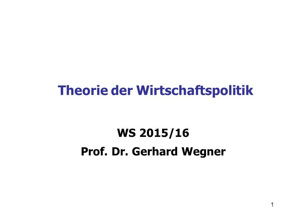 Theorie der Wirtschaftspolitik WS 2015/16 Prof. Dr. Gerhard Wegner 1