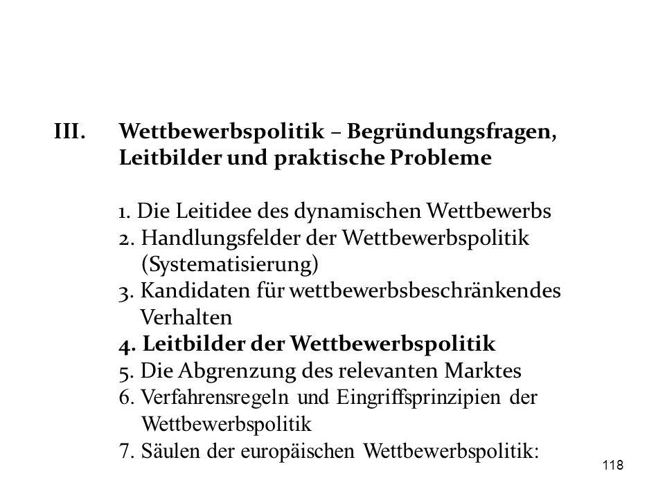 III. Wettbewerbspolitik – Begründungsfragen, Leitbilder und praktische Probleme 1. Die Leitidee des dynamischen Wettbewerbs 2. Handlungsfelder der Wet