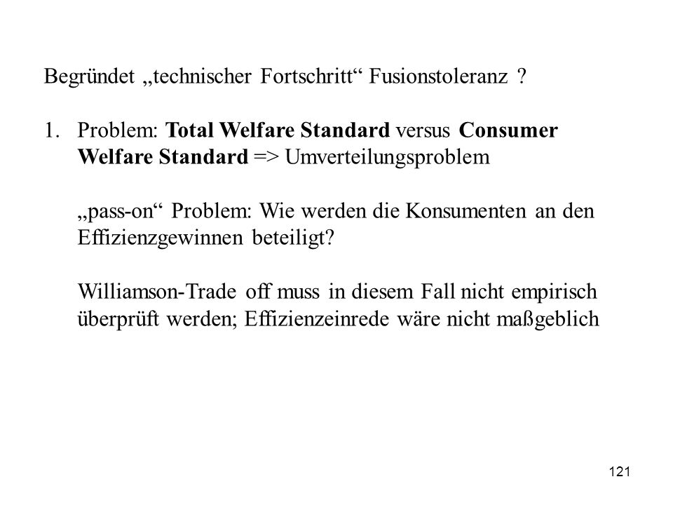 """Begründet """"technischer Fortschritt"""" Fusionstoleranz ? 1.Problem: Total Welfare Standard versus Consumer Welfare Standard => Umverteilungsproblem """"pass"""