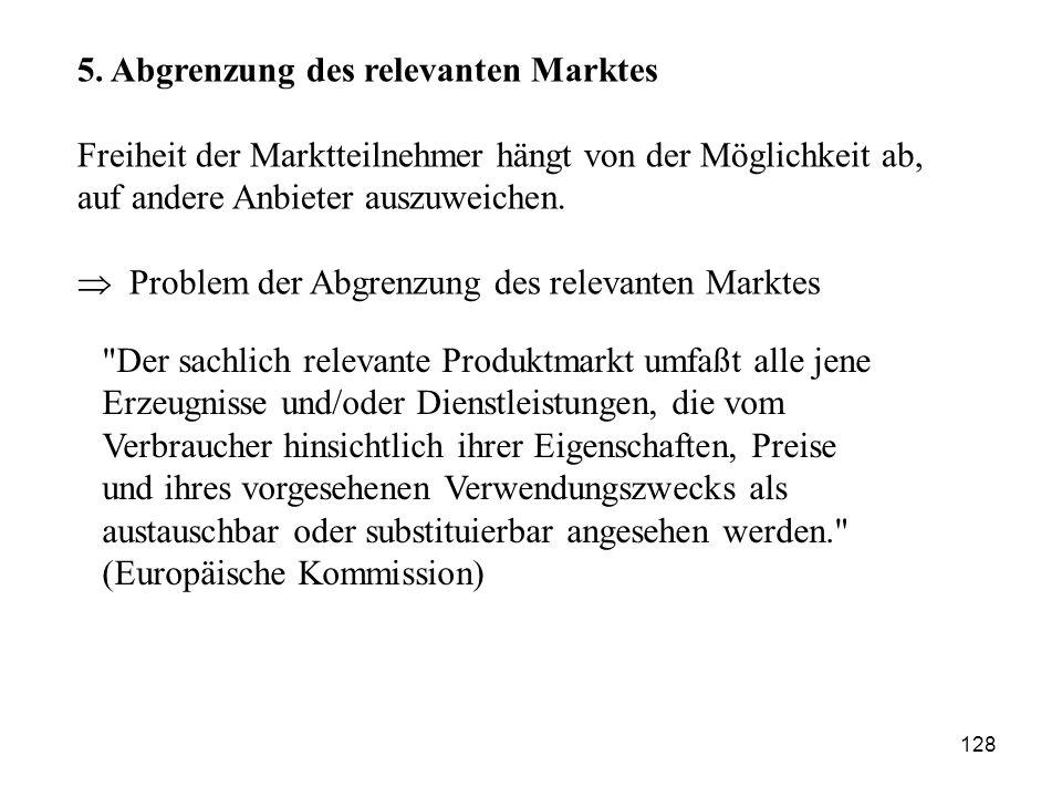 5. Abgrenzung des relevanten Marktes Freiheit der Marktteilnehmer hängt von der Möglichkeit ab, auf andere Anbieter auszuweichen.  Problem der Abgren