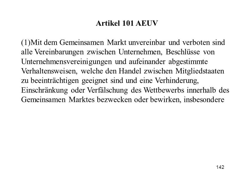 Artikel 101 AEUV (1)Mit dem Gemeinsamen Markt unvereinbar und verboten sind alle Vereinbarungen zwischen Unternehmen, Beschlüsse von Unternehmensverei