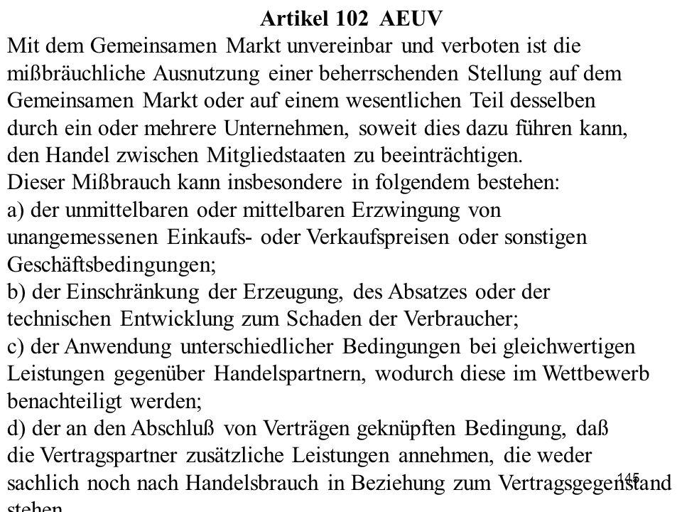 Artikel 102 AEUV Mit dem Gemeinsamen Markt unvereinbar und verboten ist die mißbräuchliche Ausnutzung einer beherrschenden Stellung auf dem Gemeinsame