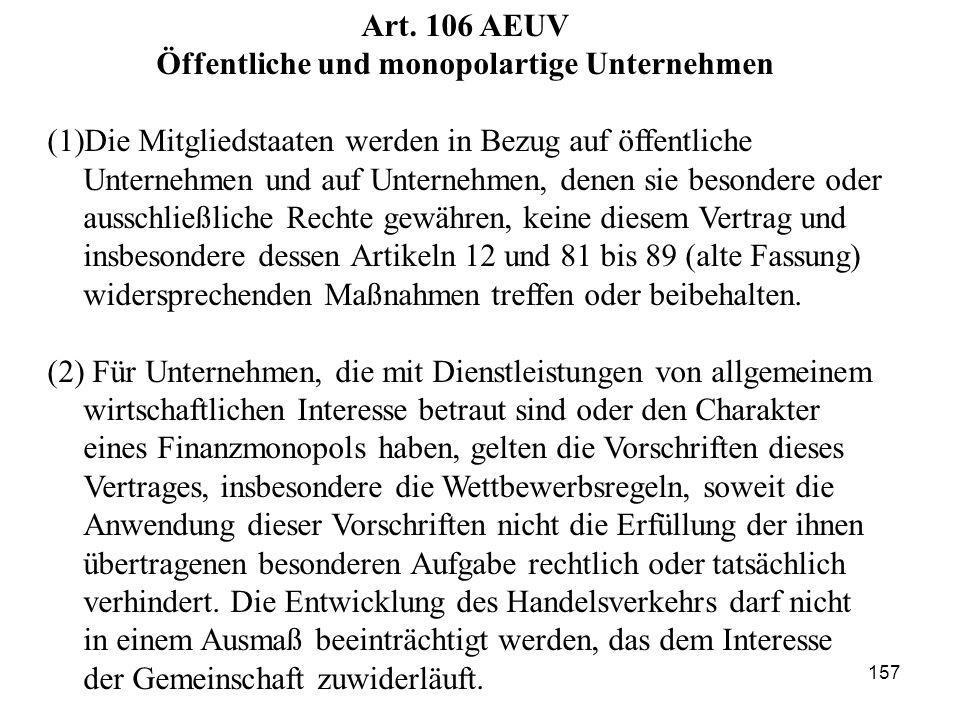 Art. 106 AEUV Öffentliche und monopolartige Unternehmen (1)Die Mitgliedstaaten werden in Bezug auf öffentliche Unternehmen und auf Unternehmen, denen