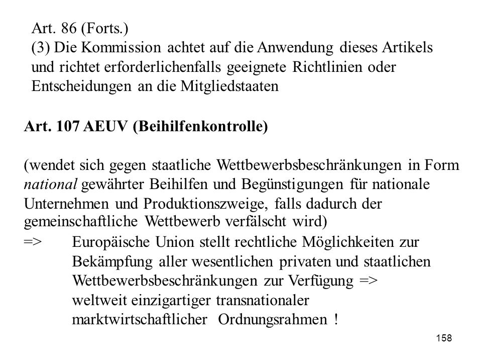 Art. 86 (Forts.) (3) Die Kommission achtet auf die Anwendung dieses Artikels und richtet erforderlichenfalls geeignete Richtlinien oder Entscheidungen