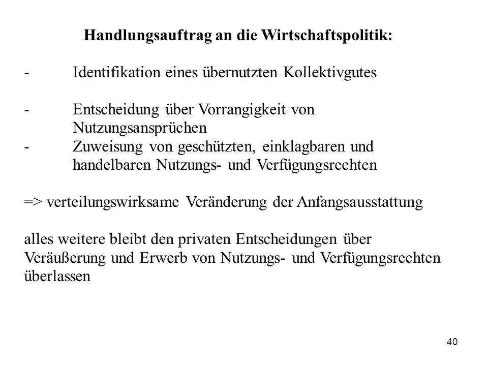 Handlungsauftrag an die Wirtschaftspolitik: - Identifikation eines übernutzten Kollektivgutes - Entscheidung über Vorrangigkeit von Nutzungsansprüchen