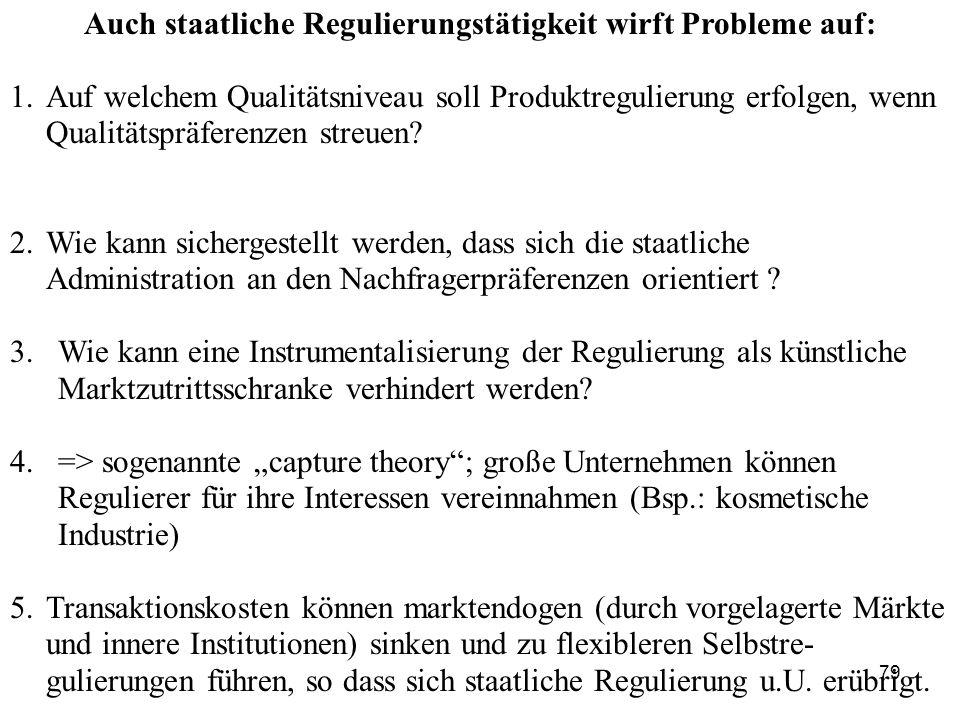 Auch staatliche Regulierungstätigkeit wirft Probleme auf: 1.Auf welchem Qualitätsniveau soll Produktregulierung erfolgen, wenn Qualitätspräferenzen st