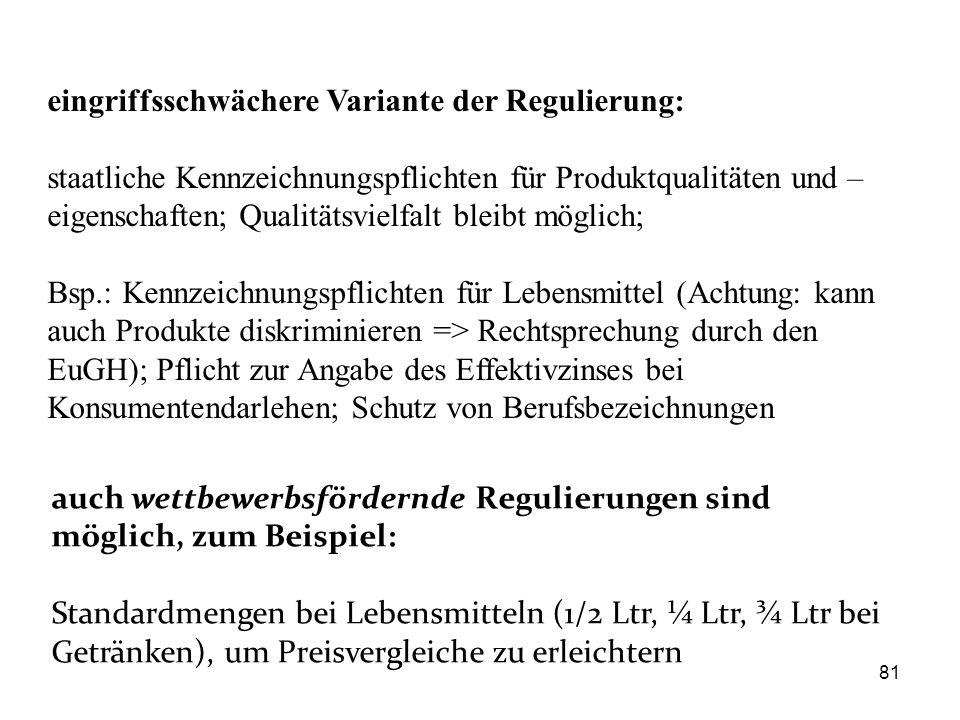 81 eingriffsschwächere Variante der Regulierung: staatliche Kennzeichnungspflichten für Produktqualitäten und – eigenschaften; Qualitätsvielfalt bleib