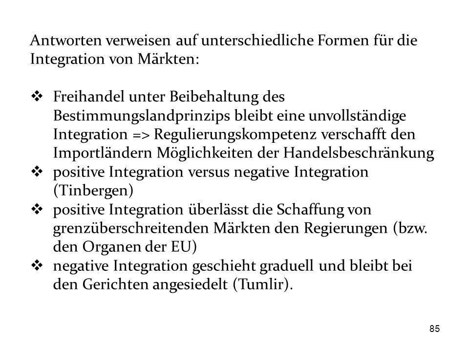 85 Antworten verweisen auf unterschiedliche Formen für die Integration von Märkten:  Freihandel unter Beibehaltung des Bestimmungslandprinzips bleibt