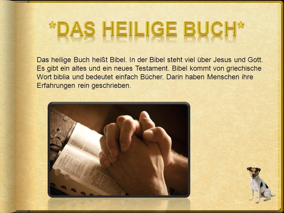 Das heilige Buch heißt Bibel.In der Bibel steht viel über Jesus und Gott.