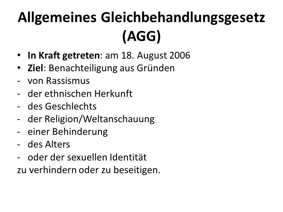 Allgemeines Gleichbehandlungsgesetz (AGG) In Kraft getreten: am 18. August 2006 Ziel: Benachteiligung aus Gründen -von Rassismus -der ethnischen Herku