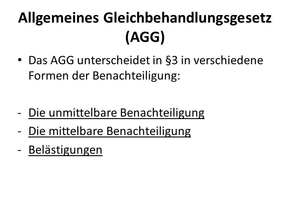 Allgemeines Gleichbehandlungsgesetz (AGG) Das AGG unterscheidet in §3 in verschiedene Formen der Benachteiligung: -Die unmittelbare Benachteiligung -D