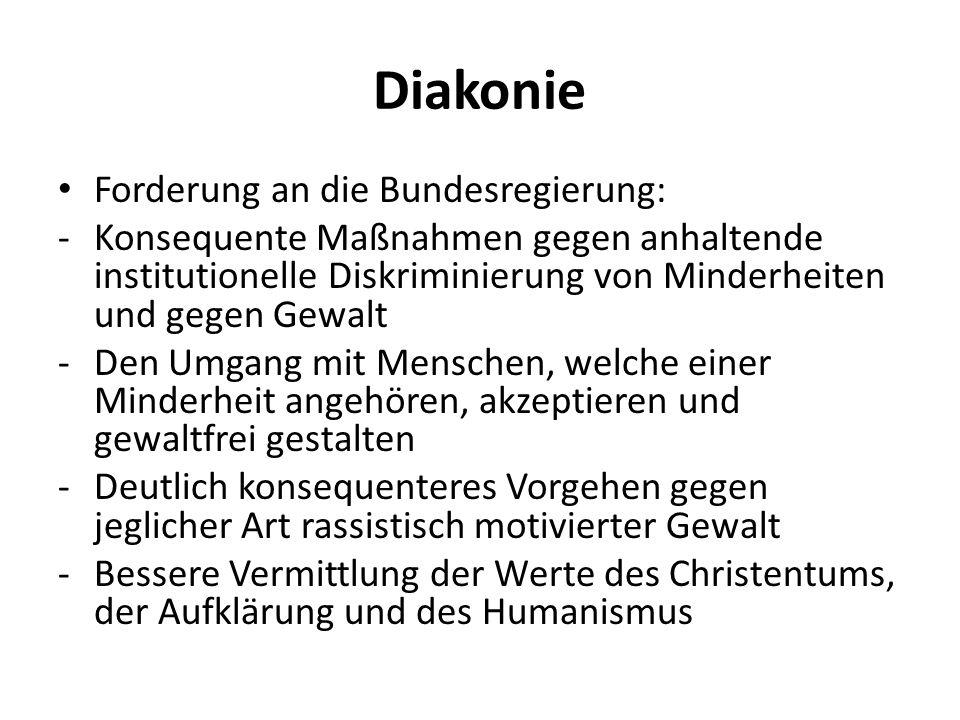 Diakonie Forderung an die Bundesregierung: -Konsequente Maßnahmen gegen anhaltende institutionelle Diskriminierung von Minderheiten und gegen Gewalt -