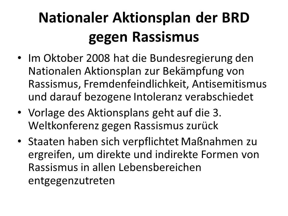 Nationaler Aktionsplan der BRD gegen Rassismus Im Oktober 2008 hat die Bundesregierung den Nationalen Aktionsplan zur Bekämpfung von Rassismus, Fremde
