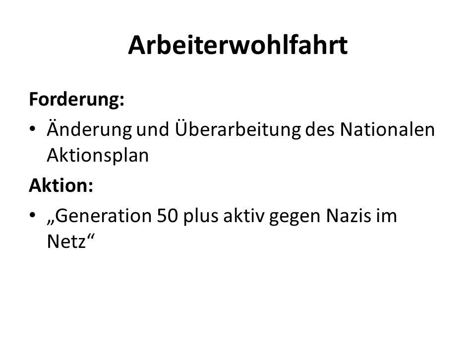 """Arbeiterwohlfahrt Forderung: Änderung und Überarbeitung des Nationalen Aktionsplan Aktion: """"Generation 50 plus aktiv gegen Nazis im Netz"""""""