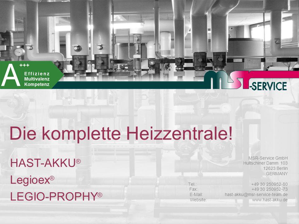 Die komplette Heizzentrale! HAST-AKKU ® Legioex ® LEGIO-PROPHY ® MSR-Service GmbH Hultschiner Damm 103 12623 Berlin GERMANY Tel.: +49 30 250952-80 Fax