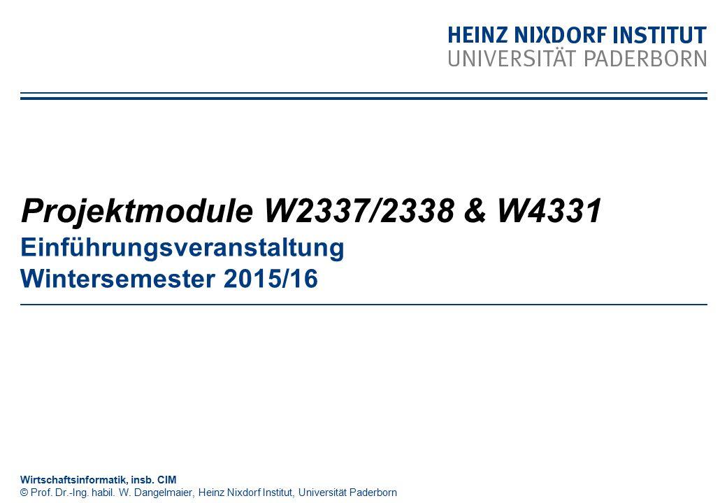 Einführungsveranstaltung Wintersemester 2015/16 Projektmodule W2337/2338 & W4331 Wirtschaftsinformatik, insb. CIM © Prof. Dr.-Ing. habil. W. Dangelmai