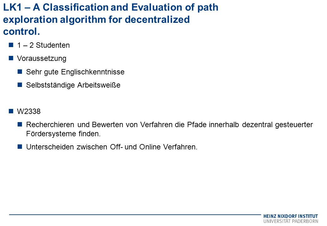 LK1 – A Classification and Evaluation of path exploration algorithm for decentralized control. 1 – 2 Studenten Voraussetzung Sehr gute Englischkenntni
