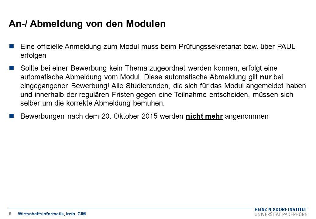 An-/ Abmeldung von den Modulen Wirtschaftsinformatik, insb. CIM5 Eine offizielle Anmeldung zum Modul muss beim Prüfungssekretariat bzw. über PAUL erfo