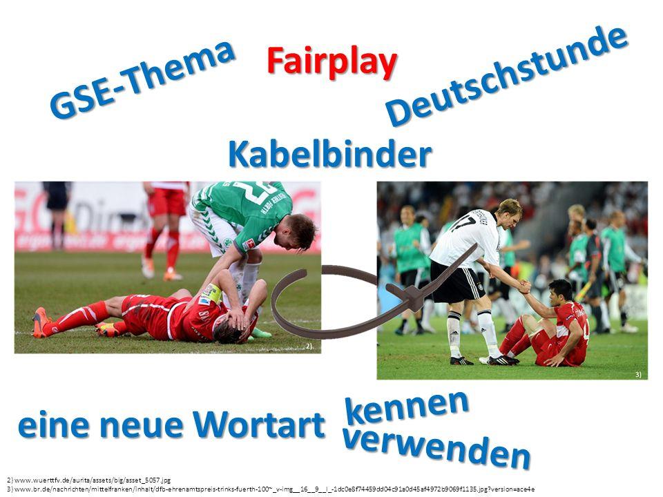 2) www.wuerttfv.de/aurita/assets/big/asset_5057.jpg 3) www.br.de/nachrichten/mittelfranken/inhalt/dfb-ehrenamtspreis-trinks-fuerth-100~_v-img__16__9__l_-1dc0e8f74459dd04c91a0d45af4972b9069f1135.jpg?version=ace4e Fairplay GSE-Thema Deutschstunde eine neue Wortart kennen verwenden Kabelbinder