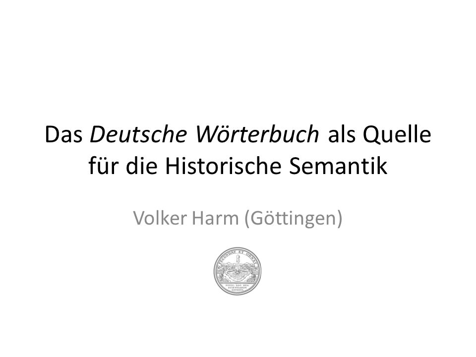 Das Deutsche Wörterbuch als Quelle für die Historische Semantik Volker Harm (Göttingen)