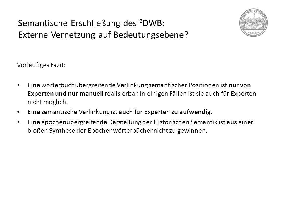 Semantische Erschließung des 2 DWB: Externe Vernetzung auf Bedeutungsebene? Vorläufiges Fazit: Eine wörterbuchübergreifende Verlinkung semantischer Po