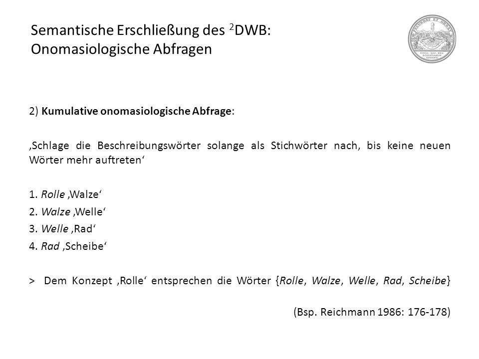 Semantische Erschließung des 2 DWB: Onomasiologische Abfragen 2) Kumulative onomasiologische Abfrage: 'Schlage die Beschreibungswörter solange als Sti
