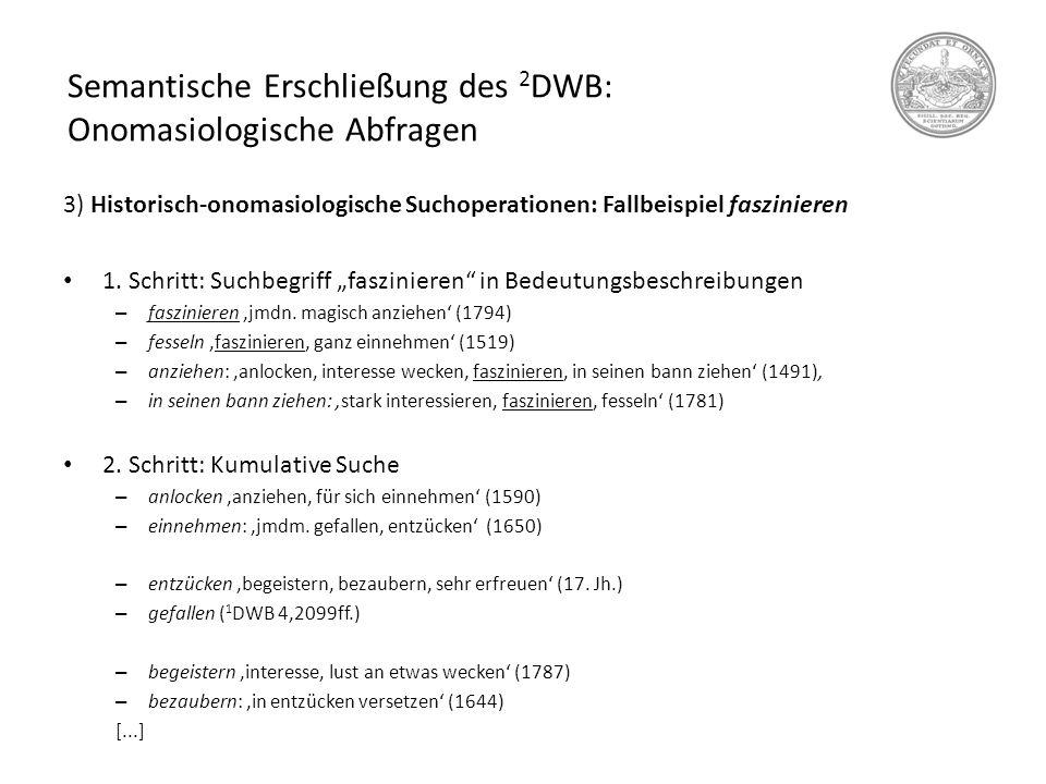 Semantische Erschließung des 2 DWB: Onomasiologische Abfragen 3) Historisch-onomasiologische Suchoperationen: Fallbeispiel faszinieren 1. Schritt: Suc