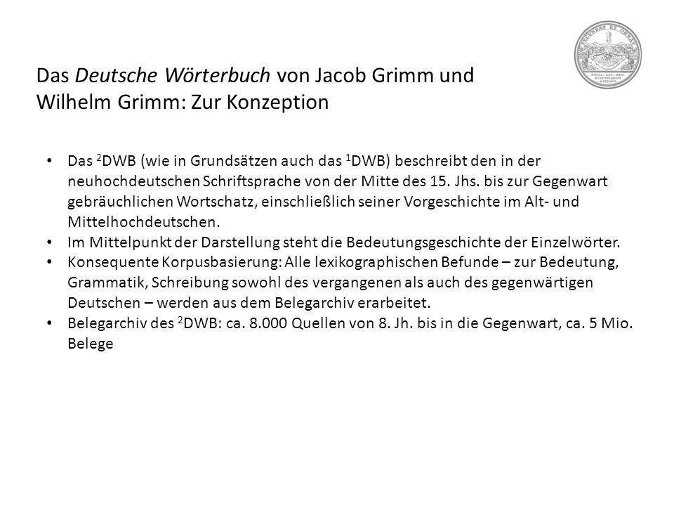 Das Deutsche Wörterbuch von Jacob Grimm und Wilhelm Grimm: Zur Konzeption Das 2 DWB (wie in Grundsätzen auch das 1 DWB) beschreibt den in der neuhochd