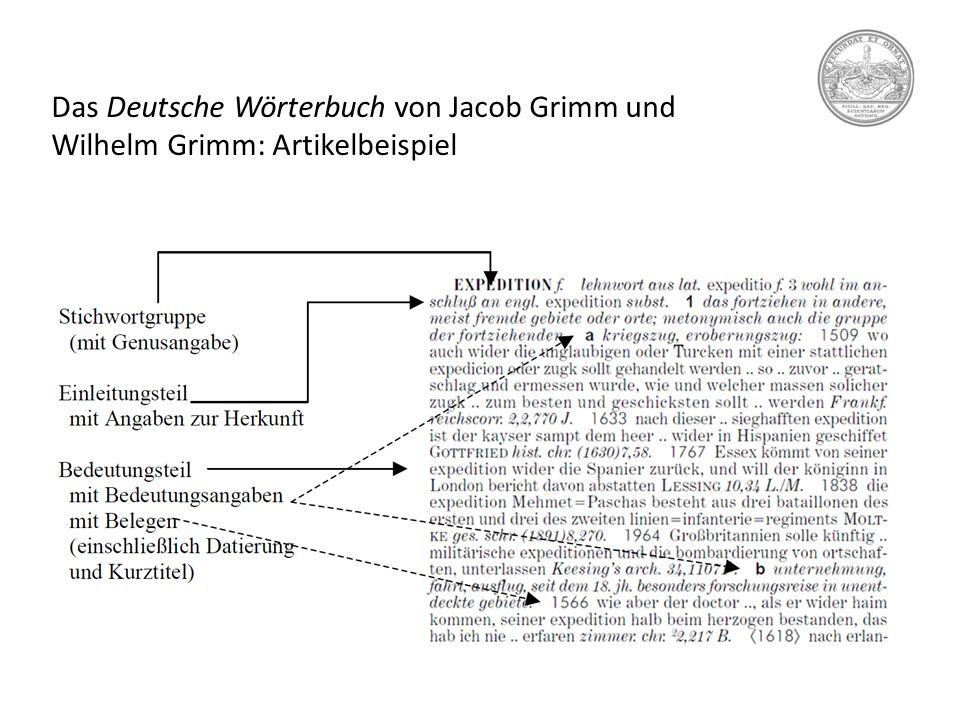 Das Deutsche Wörterbuch von Jacob Grimm und Wilhelm Grimm: Artikelbeispiel Belegarchiv des 2 DWB: ca. 8.000 Quellen von 8. Jh. bis in die Gegenwart.