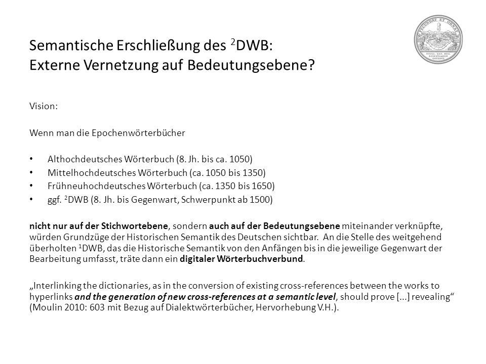 Semantische Erschließung des 2 DWB: Externe Vernetzung auf Bedeutungsebene? Vision: Wenn man die Epochenwörterbücher Althochdeutsches Wörterbuch (8. J