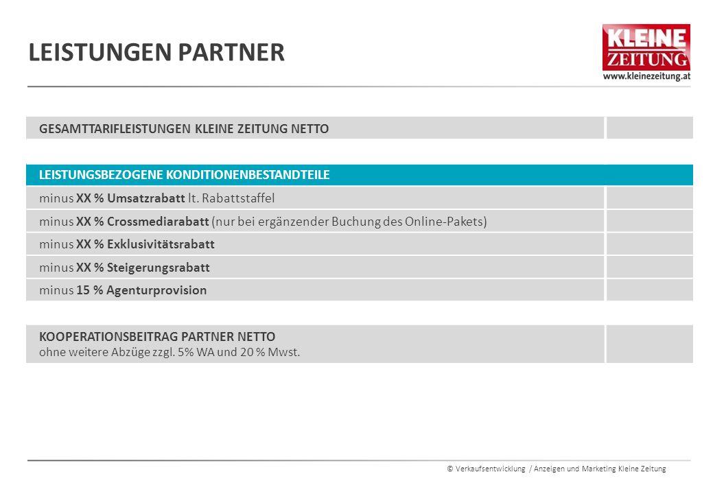 © Verkaufsentwicklung / Anzeigen und Marketing Kleine Zeitung LEISTUNGEN PARTNER GESAMTTARIFLEISTUNGEN KLEINE ZEITUNG NETTO LEISTUNGSBEZOGENE KONDITIONENBESTANDTEILE minus XX % Umsatzrabatt lt.