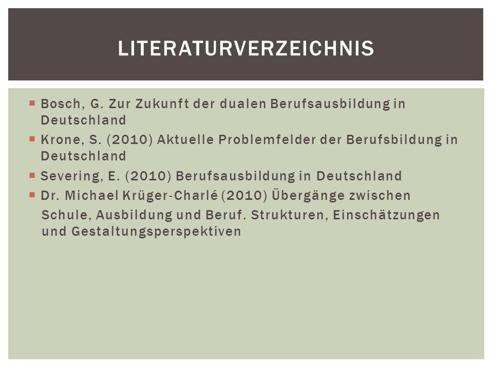  Bosch, G. Zur Zukunft der dualen Berufsausbildung in Deutschland  Krone, S. (2010) Aktuelle Problemfelder der Berufsbildung in Deutschland  Severi
