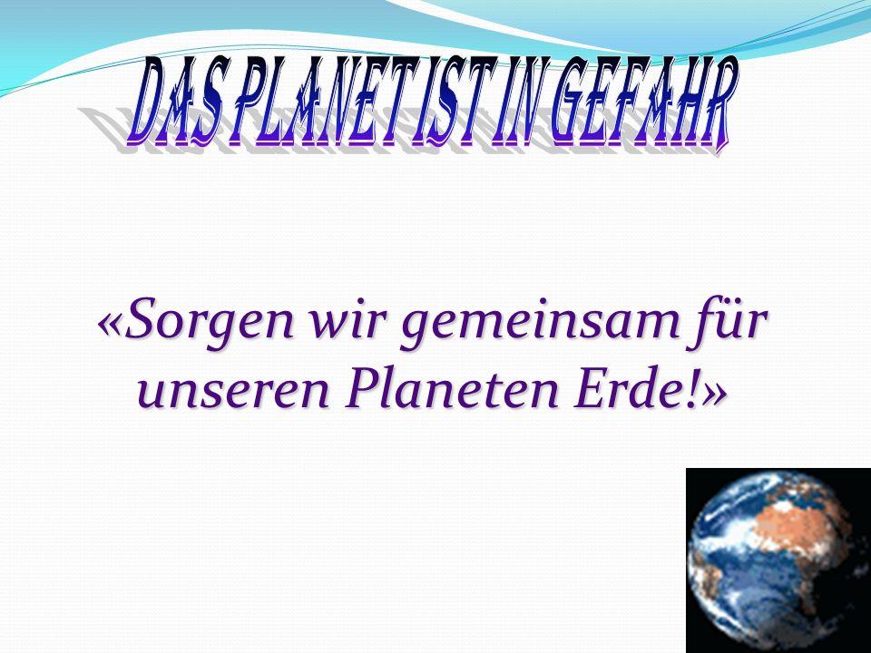 «Sorgen wir gemeinsam für unseren Planeten Erde!»