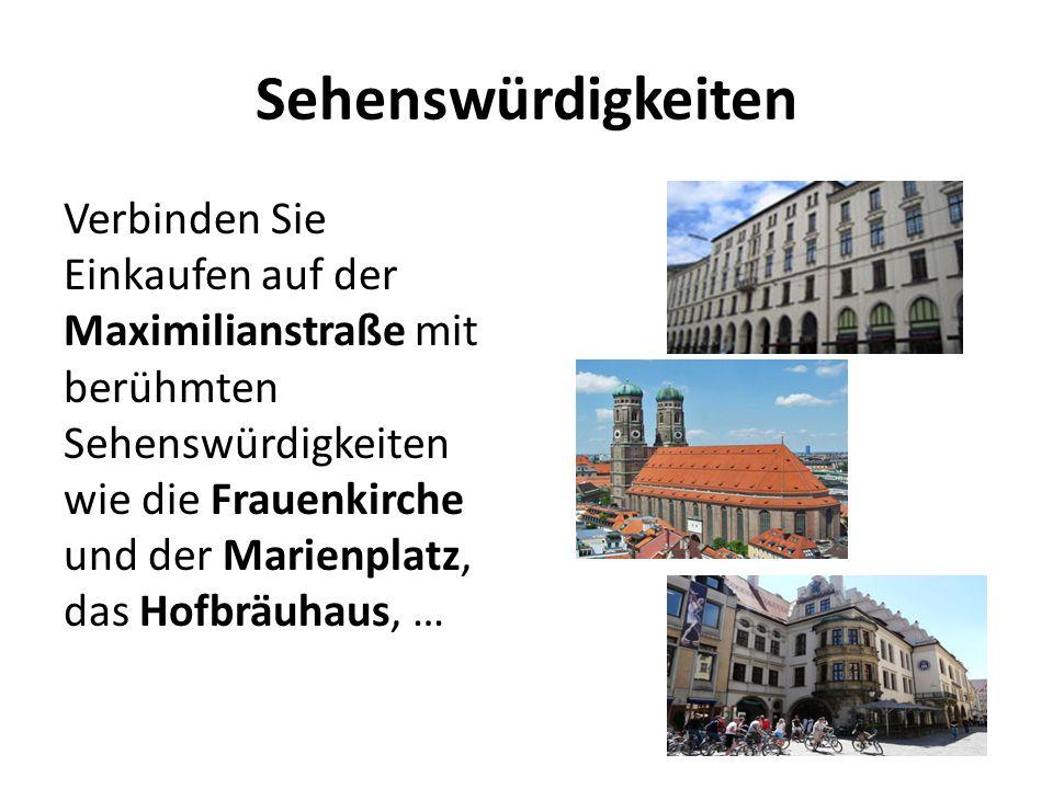 Sehenswürdigkeiten Verbinden Sie Einkaufen auf der Maximilianstraße mit berühmten Sehenswürdigkeiten wie die Frauenkirche und der Marienplatz, das Hofbräuhaus, …