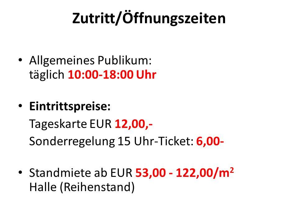 Zutritt/Öffnungszeiten Allgemeines Publikum: täglich 10:00-18:00 Uhr Eintrittspreise: Tageskarte EUR 12,00,- Sonderregelung 15 Uhr-Ticket: 6,00- Standmiete ab EUR 53,00 - 122,00/m 2 Halle (Reihenstand)