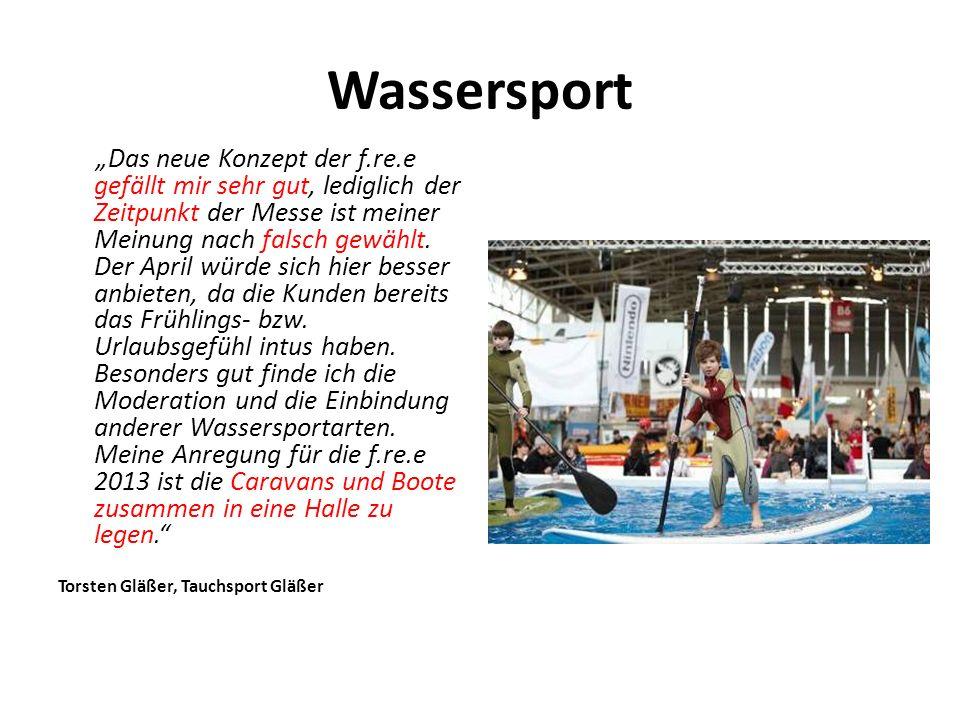 """Wassersport """"Das neue Konzept der f.re.e gefällt mir sehr gut, lediglich der Zeitpunkt der Messe ist meiner Meinung nach falsch gewählt."""