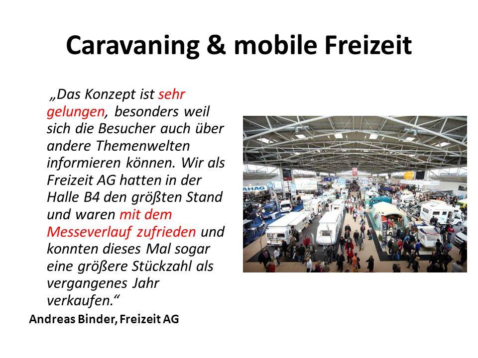 """Caravaning & mobile Freizeit """"Das Konzept ist sehr gelungen, besonders weil sich die Besucher auch über andere Themenwelten informieren können."""