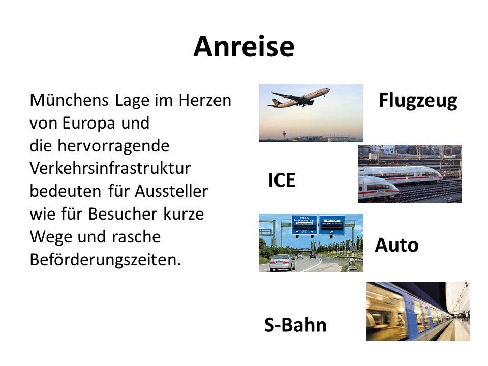 Anreise Münchens Lage im Herzen von Europa und die hervorragende Verkehrsinfrastruktur bedeuten für Aussteller wie für Besucher kurze Wege und rasche Beförderungszeiten.