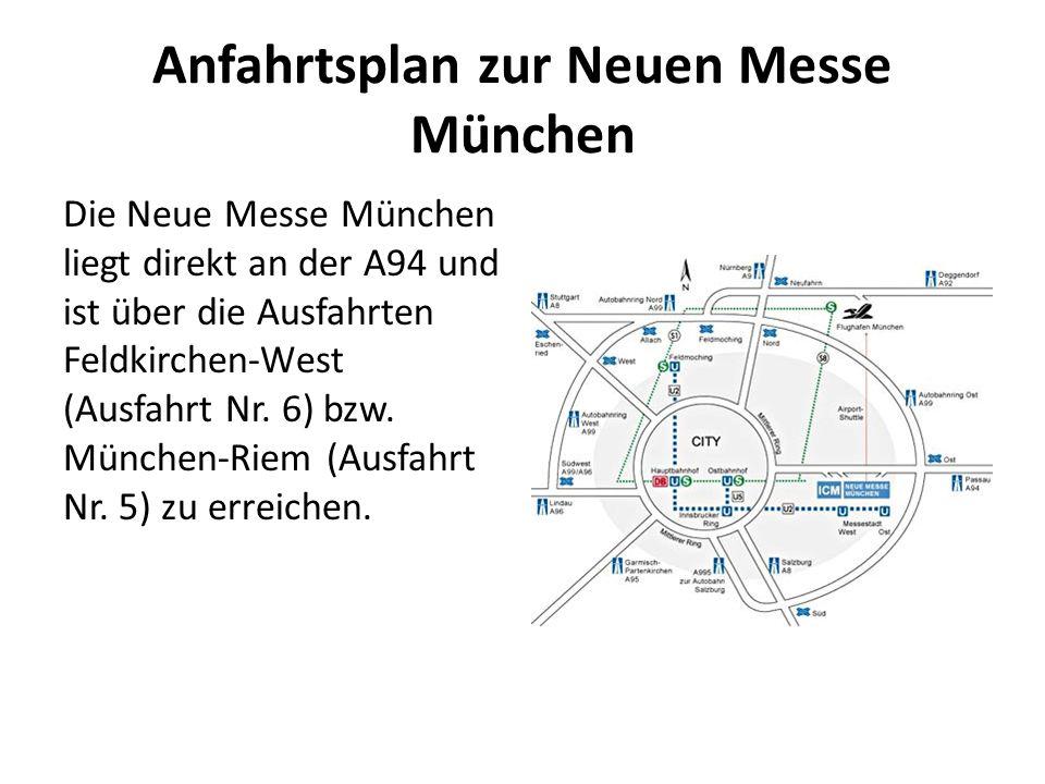 Anfahrtsplan zur Neuen Messe München Die Neue Messe München liegt direkt an der A94 und ist über die Ausfahrten Feldkirchen-West (Ausfahrt Nr.