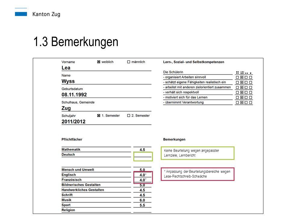 1.3 Bemerkungen * * * Anpassung der Beurteilungsbereiche wegen Lese-Rechtschreib-Schwäche Keine Beurteilung wegen angepasster Lernziele, Lernbericht