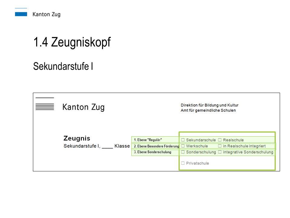 1.4 Zeugniskopf Sekundarstufe I 1. Ebene Regulär 2.