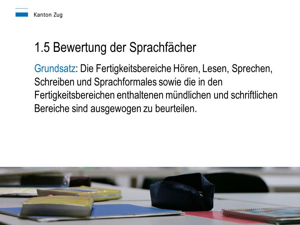 1.5 Bewertung der Sprachfächer Grundsatz: Die Fertigkeitsbereiche Hören, Lesen, Sprechen, Schreiben und Sprachformales sowie die in den Fertigkeitsbereichen enthaltenen mündlichen und schriftlichen Bereiche sind ausgewogen zu beurteilen.