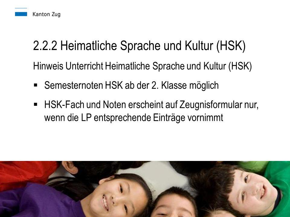 2.2.2 Heimatliche Sprache und Kultur (HSK) Hinweis Unterricht Heimatliche Sprache und Kultur (HSK)  Semesternoten HSK ab der 2.