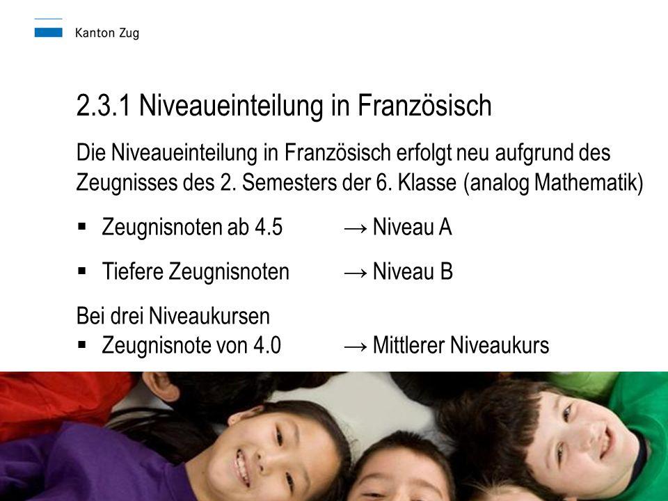 2.3.1 Niveaueinteilung in Französisch Die Niveaueinteilung in Französisch erfolgt neu aufgrund des Zeugnisses des 2.
